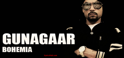 Gunagaar Lyrics (Full Video) - BOHEMIA