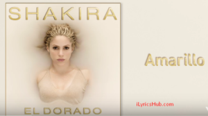 Amarillo Lyrics (Full Video) - Shakira