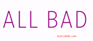 All Bad Lyrics - Justin Bieber