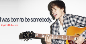 Born To Be Somebody Lyrics - Justin Bieber