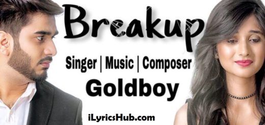Breakup Lyrics - Goldboy, Navi Kamboz