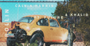 Rollin Lyrics (Full Video) - Calvin Harris ft. Future & Khalid