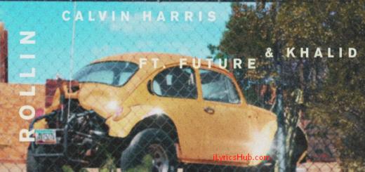 Rollin Lyrics - Calvin Harris ft. Future & Khalid