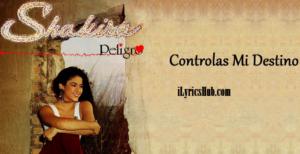 Controlas Mi Destino Lyrics - Shakira