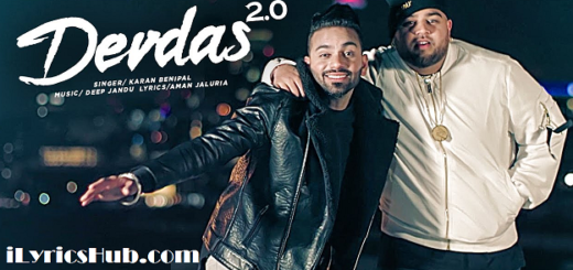 Devdas 2.0 Lyrics - Karan Benipal Ft. Deep Jandu