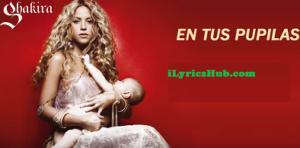 En Tus Pupilas Lyrics - Shakira
