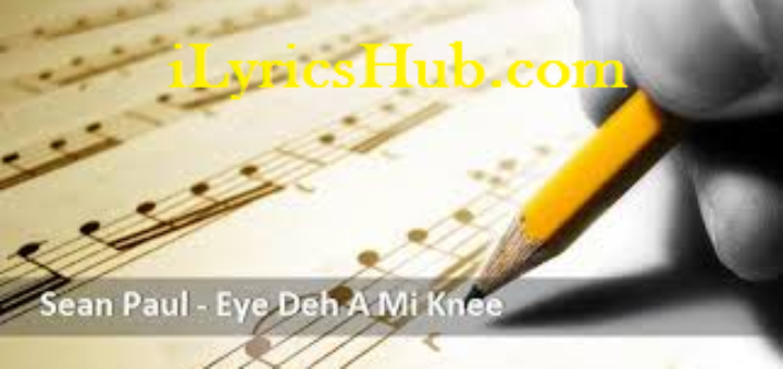 Eye Deh A Mi Knee Lyrics
