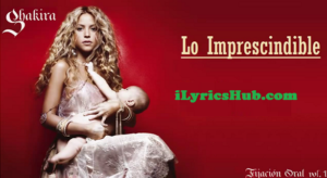 Lo Imprescindible Lyrics - Shakira