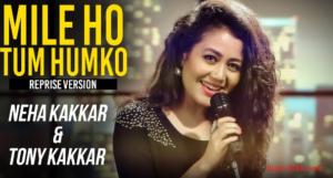 Mile Ho Tum Lyrics Neha Kakkar (Reprise Version)