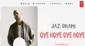 Oye Hoye Oye Hoye Lyrics (Full Video) - Jaz Dhami, B Praak