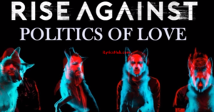 Politics Of Love Lyrics - Rise Against