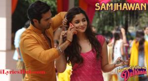 Samjhawan Lyrics (Full Video) - Humpty Sharma Ki Dulhania