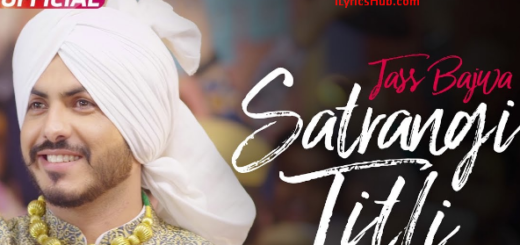 Satrangi Titli Lyrics (Full Video) - Jass Bajwa, Desi Crew