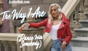 The Way I Are Lyrics (Full Video) - Bebe Rexha