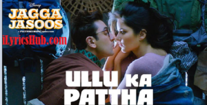 Ullu Ka Patth Lyrics - Jagga Jasoos