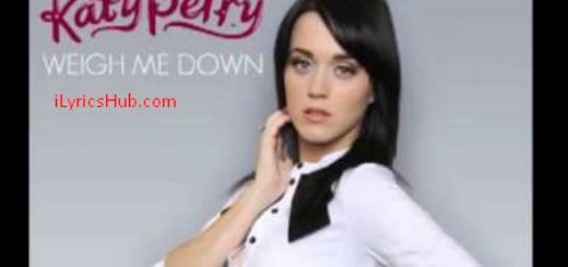 Weigh Me Down Lyrics - Katy Perry