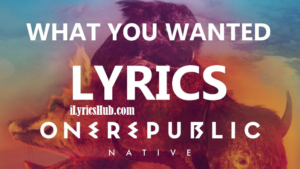 What You Wanted Lyrics - OneRepublic
