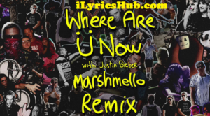 Where Are U Now Lyrics (Full Video) - Jack U