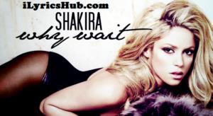 Why Wait Lyrics - Shakira