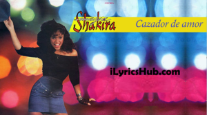 Cazador De Amor Lyrics - Shakira