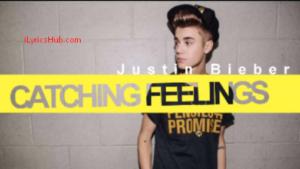 Catching Feelings Lyrics (Full Video) - Justin Bieber