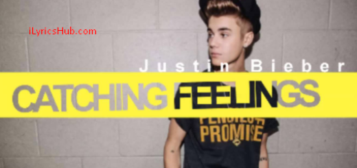 Catching Feelings Lyrics - Justin Bieber