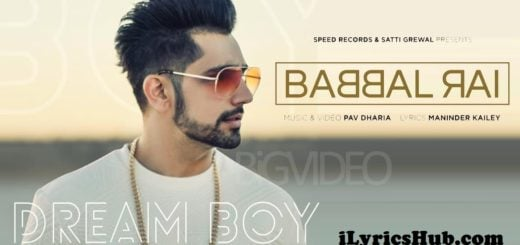 Dream Boy Lyrics (Full Video) - Babbal Rai, Pav Dharia