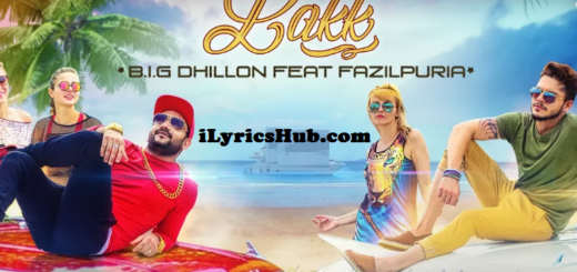 Lakk Lyrics (Full Video) - Big Dhillon, Fazilpuria
