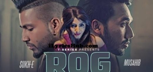 Rog Lyrics (Full Video) - Musahib Feat. Sukh-E