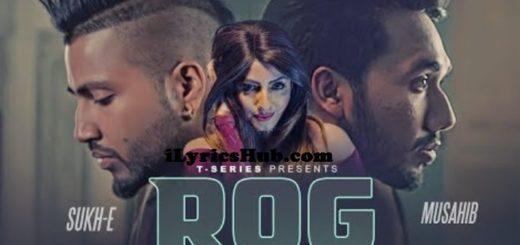 Rog Lyrics - Musahib Feat. Sukh-E