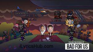 Bad 4 Us Lyrics (Full Video) - Superfruit