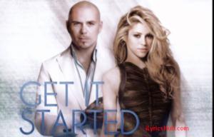 Get It Started Lyrics (Full Video) - Pitbull, Shakira