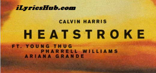Heatstroke Lyrics (Full Video) - Calvin Harris