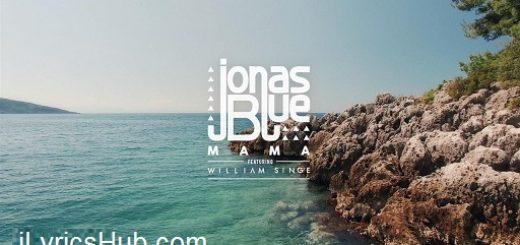 Mama Lyrics (Full Video) - Jonas Blue, ft. William Singe