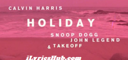 Holiday Lyrics (Full Video) - Calvin Harris