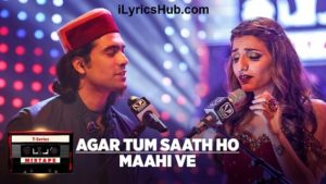 Agar Tum Saath Ho Maahi Ve Lyrics (Full Video) - T-Series Mixtape