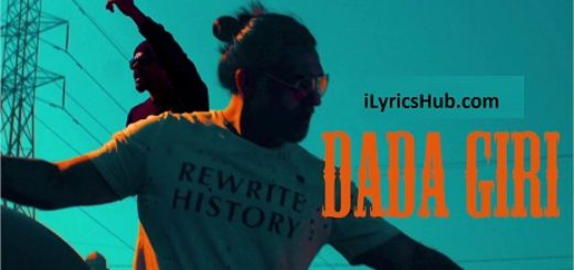 DadaGiri Lyrics (Full Video) - Sab Bhanot Ft. Bohemia