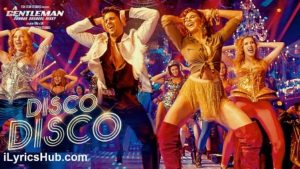 Disco Disco Lyrics (Full Video) - A Gentleman - Sundar, Susheel, Risky