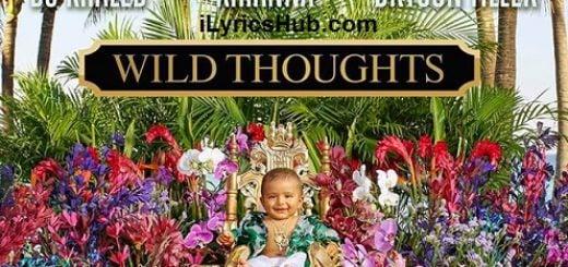 Wild Thoughts Lyrics (Full Video) - DJ Khaled ft. Rihanna, Bryson Tiller