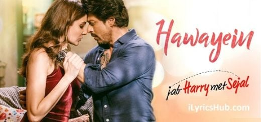 Hawayein Lyrics - Jab Harry Met Sejal
