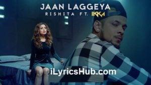 Jaan Laggeya Lyrics (Full Video) - Rishita Feat. Ikka