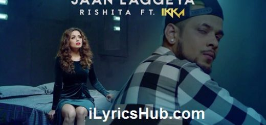 Jaan Laggeya Lyrics (Full Video) - Rishita Feat. Ikka