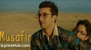 Musafir Lyrics (Full video) - Jagga Jasoos