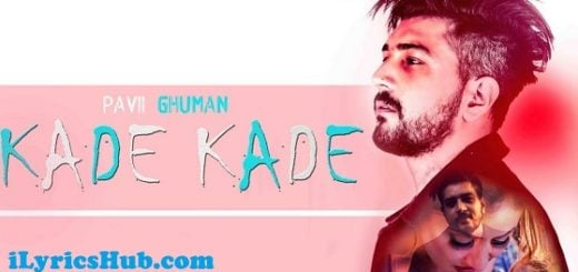 Kade Kade Lyrics (Full Video) - Pavii Ghuman