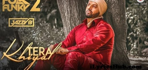 Tera Khiyal Lyrics - Jazzy B, Sukshinder Shinda