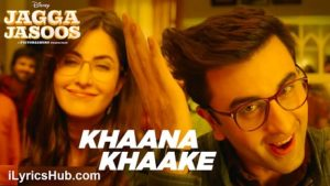 Khaana Khaake Lyrics - Jagga Jasoos