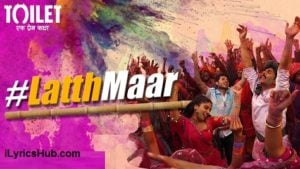 Gori Tu Latth Maar Lyrics (Full Video) - Toilet- Ek Prem Katha