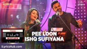 Pee Loon Ishq Sufiyana Lyrics (Full Video) - T-Series Mixtape