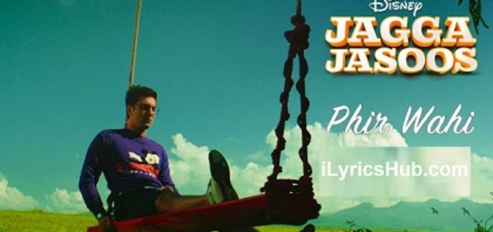 Phir Wahi Lyrics - Jagga Jasoos