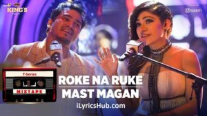 Roke Na Ruke Mast Magan Lyrics (Full Video) - T-Series Mixtape